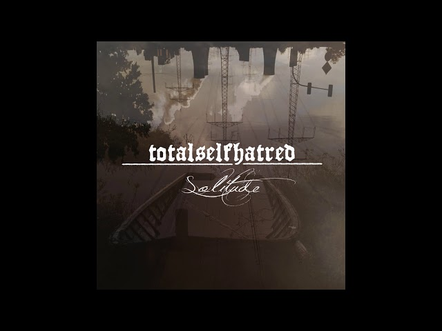 TotalSelfhatred-Solitude (Full Album)