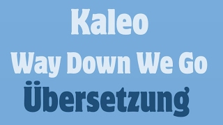 Kaleo - Way Down We Go Deutsche Übersetzung