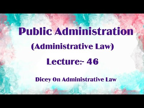 Dicey on Administrative Law || Public administration lecture 46