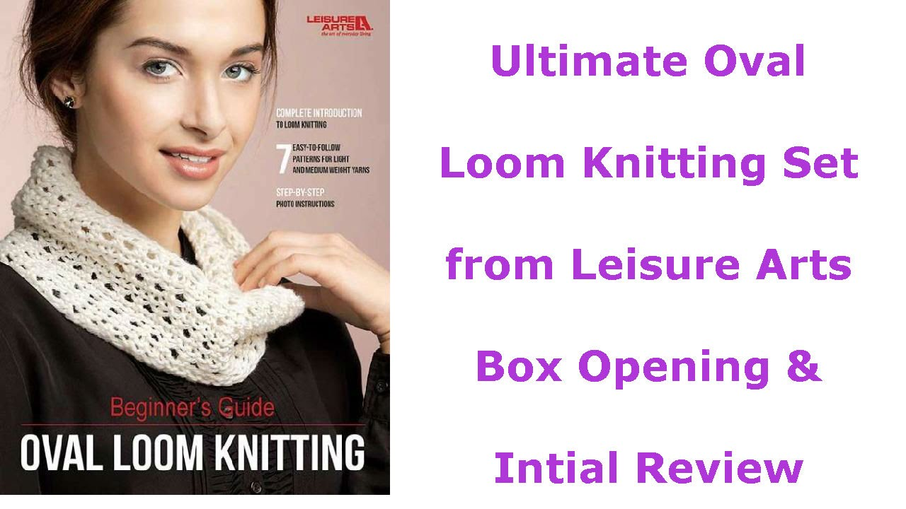 Ultimate Oval Loom Knitting Set For Beginners Leisure Arts