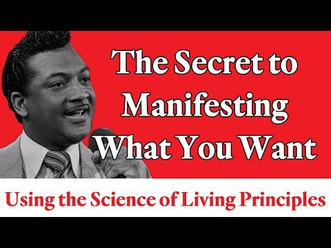 The Secret to Manifesting What You Want Using These Science of Living Principles