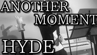 ANOTHER MOMENT/HYDE 「仮面同窓会」主題歌 カバーさせて頂きました。