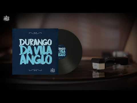 Durango da Vila Anglo (Canção de Presente)