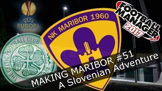 Football Manager 2017 - NK Maribor - Episode 51. Zahovic is Magic! (and Celtic)