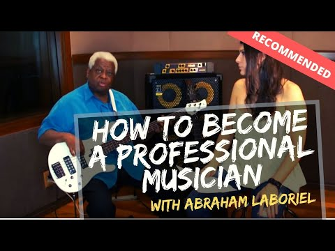 HOW TO BE A PROFESSIONAL MUSICIAN WITH ABRAHAM LABORIEL