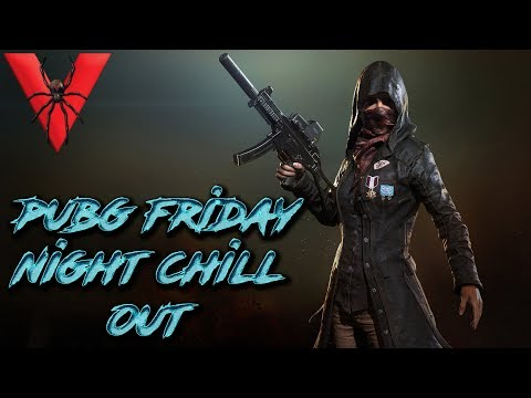 PUBG Friday Night Chill Out