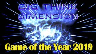 The Big Think Dimension Game of the Year 2019 Extravaganza [Part 4]