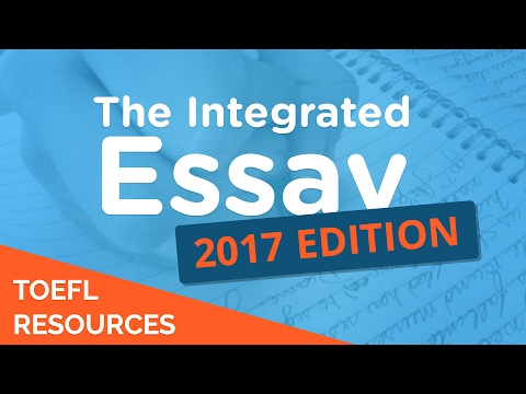 How to Write a TOEFL Integrated Essay - 2017 Edition