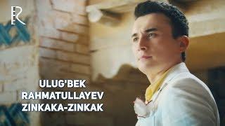Ulug'bek Rahmatullayev - Zinkaka-zinkak | Улугбек Рахматуллаев - Зинкака-зинкак