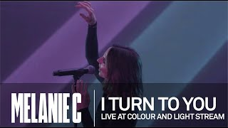MELANIE C  - I Turn To You [Live at Colour And Light Stream]