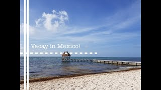 Vacation to Mexico 2018! Vlog #1