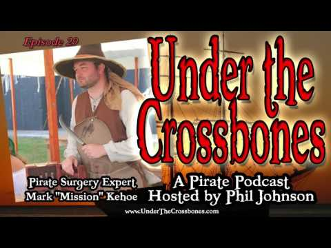 """Pirate Surgery Expert Mark """"Mission"""" Kehoe on Under the Crossbones Pirate Podcast"""