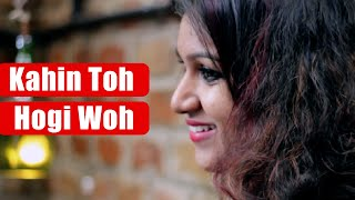 Kahin Toh Hogi Woh | Music Cover by Sandhya Gopinath