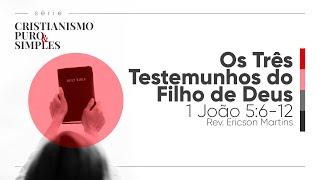 Os Três Testemunhos do Filho de Deus - 1 João 5:6-12 | Rev. Ericson Martins