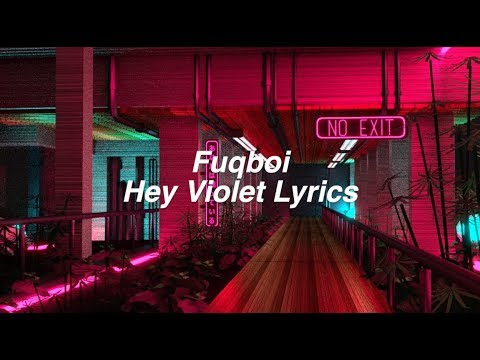 Fuqboi || Hey Violet Lyrics