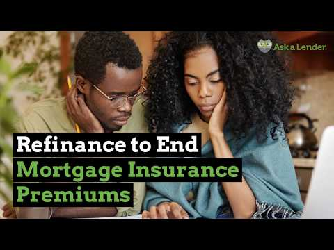 Refinance to End Mortgage Insurance Premiums | Ask a Lender