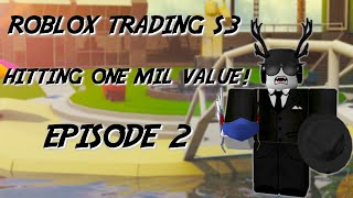 Roblox Trading S3 | Hitting 1m Value! Bib, Valk, Cf ++ | Episode 2