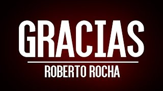 Gracias | Roberto Rocha