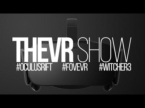 TheVR Show: Végleges Oculus Rift #2, Fove VR, Witcher 3