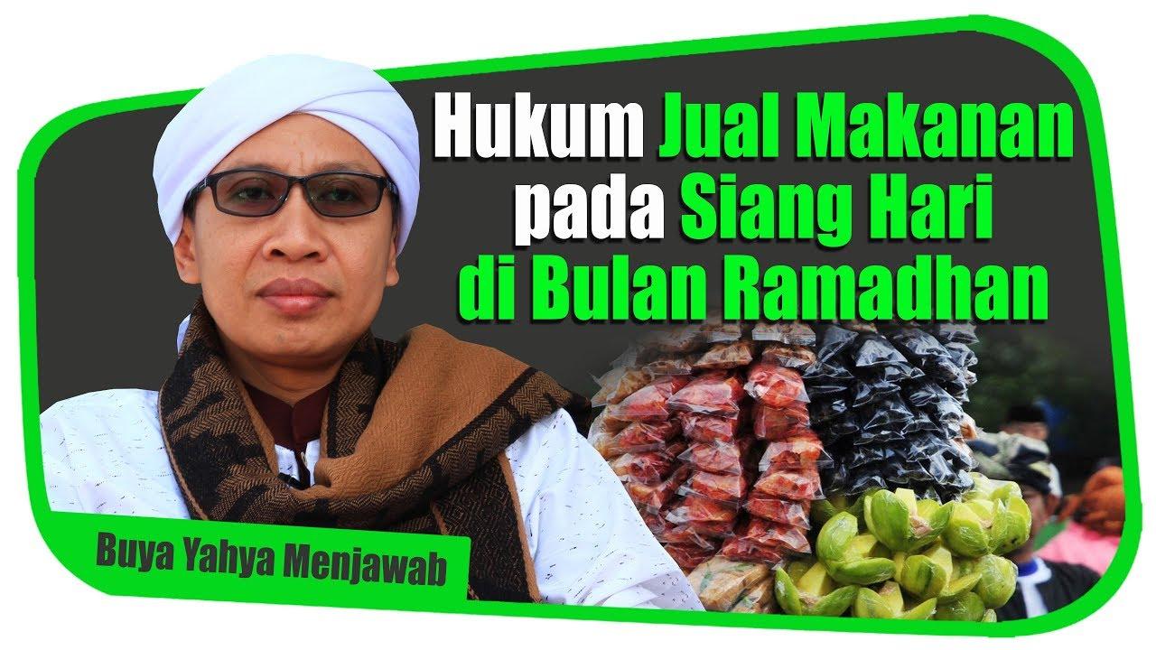 Hukum Jual Makanan Pada Siang Hari Di Bulan Ramadhan Buya Yahya