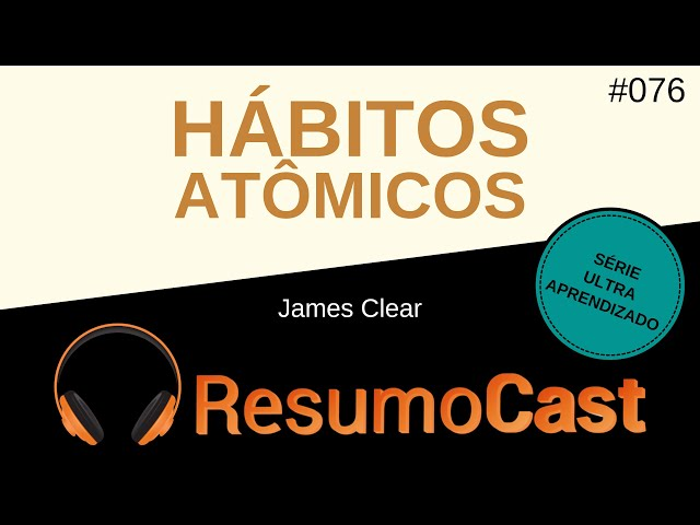 Hábitos Atômicos - James Clear | T2#076