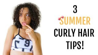 3 MOST IMPORTANT CURLY TIPS FOR THE SUMMER!