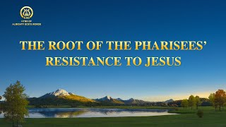 "English Christian Song 2021 | ""The Root of the Pharisees' Resistance to Jesus"""