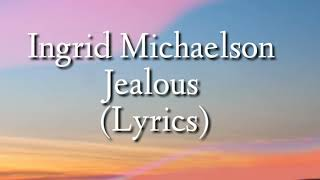 Ingrid Michaelson - Jealous | Lyrics