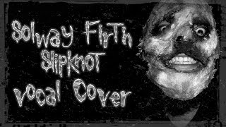 """Solway Firth"" Slipknot Vocal Cover"