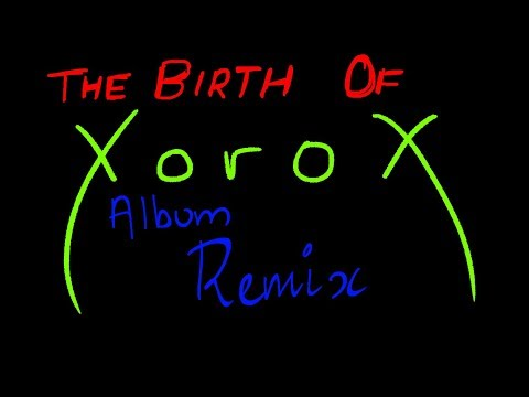 XoroX - The Birth of XoroX Album Remix (Official Upload)