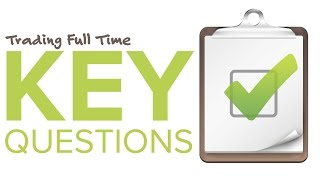 Stocks & Options Tips - Trading Full Time: Key Questions