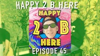 Happy 2 B Here Episode 45 - Joey Fray