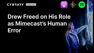 Drew Freed on His Role as Mimecast's Human Error | The Cybrary Podcast Ep. 62