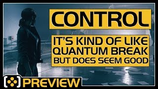 Control Preview | IT'S SORT OF LIKE QUANTUM BREAK, BUT SEEMS VERY GOOD