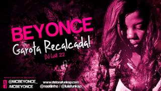MC Beyonce   Garota Recalcada ( Dj Will 22 )   Video Oficial 2013