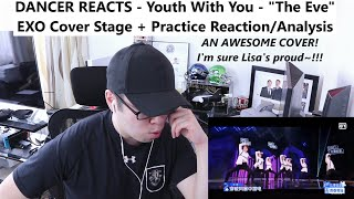 """DANCER REACTS - Youth With You 青春有你2 EXO """"The Eve"""" Stage & Practice REACTION & ANALYSIS"""