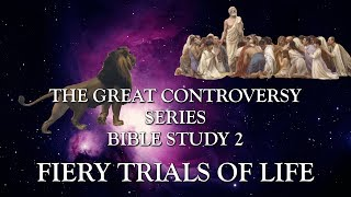 The Great Controversy Bible Study-2: Fiery Trials of Life