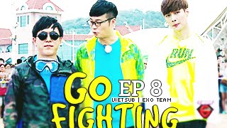 [Vietsub] GO FIGHTING Ep 8 [EXO Team]