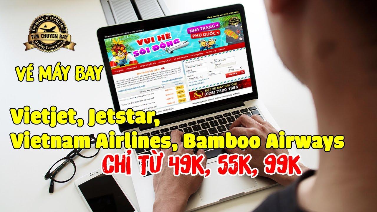 Hướng Dẫn Đặt Vé Máy Bay Giá Rẻ Vietjet Air, Jetstar, VNA Và Bamboo Airways