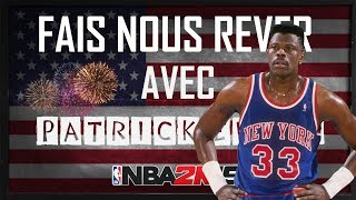 NBA 2K19 - FAIS NOUS RÊVER AVEC : PATRICK EWING !