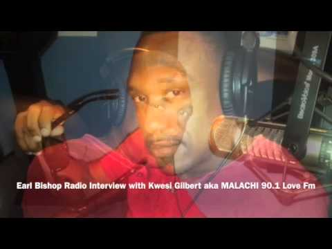 Earl Bishop Radio Interview with Kwesi Gilbert aka MALACHI 90.1 Love Fm.