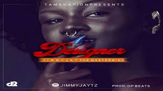Jimmy Jay Designer Official music audio_(Prod..by Op Beats )new hit 2019