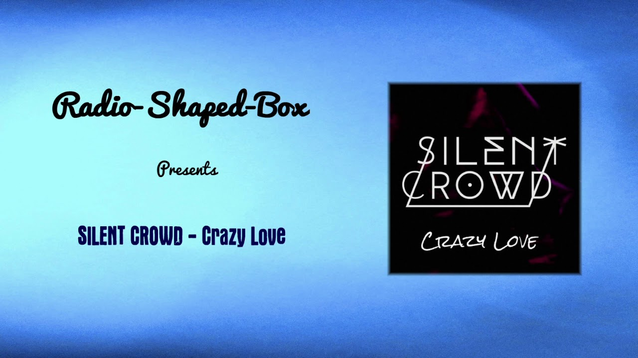 Silent Crowd - Crazy Love - YouTube