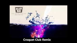 Mat Zo - Only For You (Croquet Club Remix)