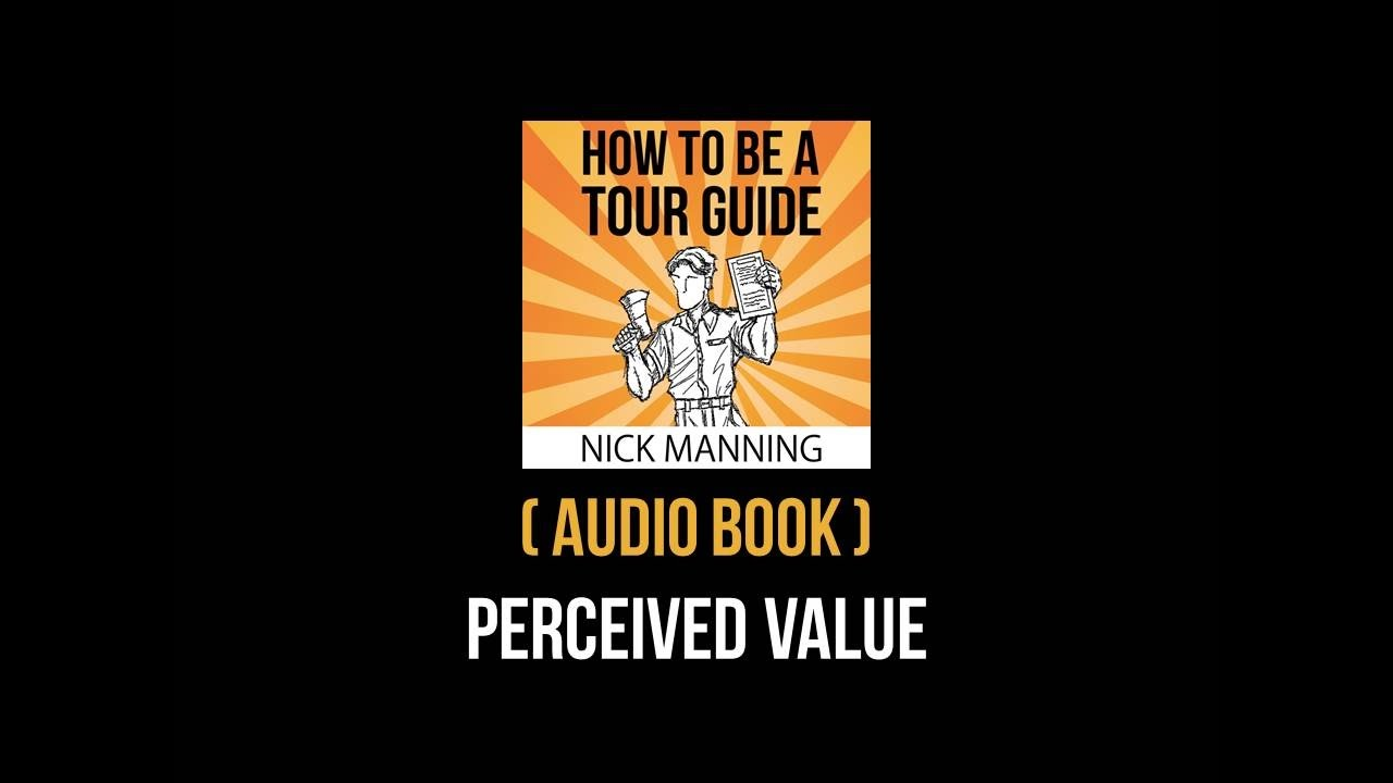 How to Be a Tour Guide Audio Excerpt: Customers & Perceived Value