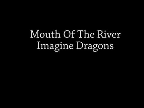 Mouth Of The River - Imagine Dragons Lyrics