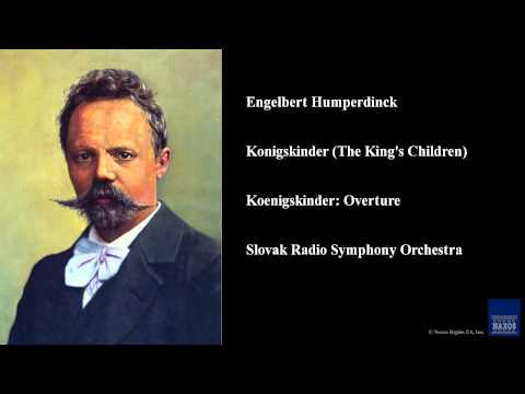 Engelbert Humperdinck, Konigskinder (The King's Children), Koenigskinder: Overture