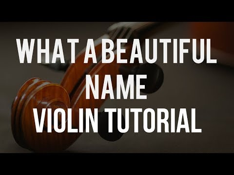 How to play What A Beautiful Name on Violin