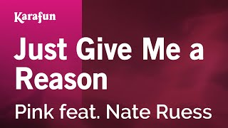 Just Give Me a Reason - Pink feat. Nate Ruess | Karaoke Version | KaraFun
