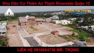 Dự Án Thiên An Thịnh Riverside Quận 12 - Video THỰC TẾ 20/04